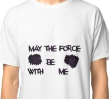 May the force be with me Classic T-Shirt