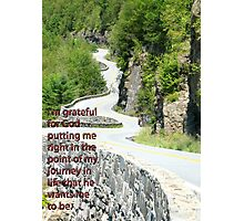 I'm grateful for God putting me right in the point of my journey in life that he wants me to be. Photographic Print