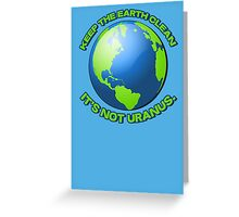 Keep the earth clean, it's not uranus Greeting Card