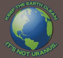 Keep the earth clean, it's not uranus by datthomas