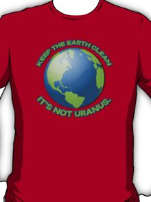 Keep the earth clean, it's not uranus T-Shirt