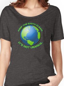 Keep the earth clean, it's not uranus Women's Relaxed Fit T-Shirt