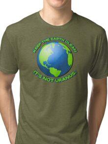 Keep the earth clean, it's not uranus Tri-blend T-Shirt