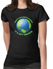 Keep the earth clean, it's not uranus Womens Fitted T-Shirt