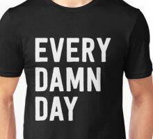 Every Damn Day Unisex T-Shirt