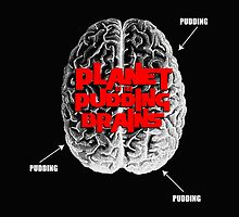 Planet Of The Pudding Brains by Towerjunkie
