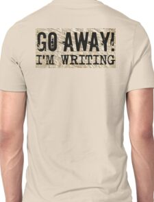 Go Away I'm Writing Unisex T-Shirt