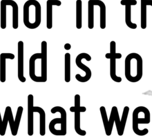 The greatest way to live with honor in this world is to be what we pretend to be. Sticker
