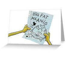 BIG - FAT - MEANIE Greeting Card