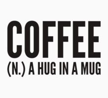 Coffee (N.) A Hug In A Mug by DesignFactoryD
