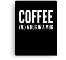Coffee (N.) A Hug In A Mug Canvas Print