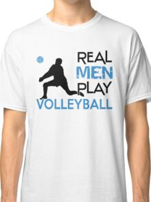 Real men play volleyball Classic T-Shirt