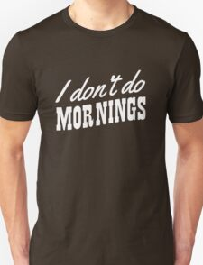 I don't do mornings Unisex T-Shirt