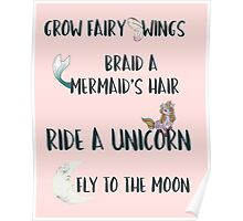 Grow Fairy Wings, Braid a Mermaid's Hair, Ride a Unicorn, Fly to the Moon Poster