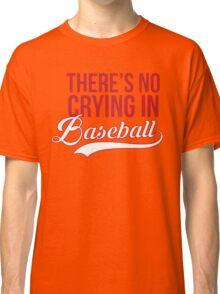There's No Crying In Baseball Classic T-Shirt