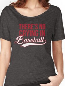 There's No Crying In Baseball Women's Relaxed Fit T-Shirt