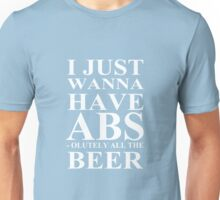I Just Wanna Have Abs-olutely All The Beer Workout Unisex T-Shirt