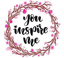 You Inspire Me Photographic Print