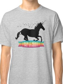 Don't Make Me Stabby. Classic T-Shirt