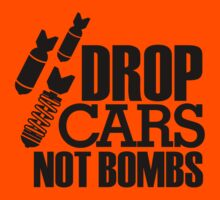 Drop Cars Not Bombs (6) by PlanDesigner