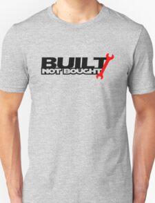 Built Not Bought (3) T-Shirt