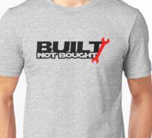 Built Not Bought (3) Unisex T-Shirt