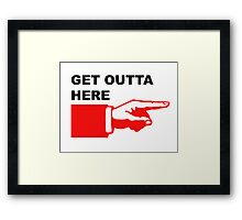Get outta here sign Framed Print