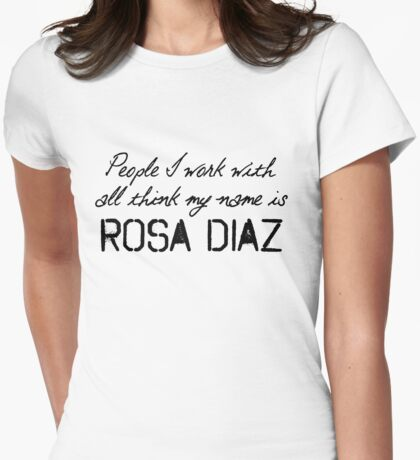 People I work with all think my name is Rosa Diaz Womens Fitted T-Shirt
