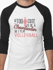 I was too cute to be a Cheerleader. So I play volleyball Men's Baseball ¾ T-Shirt