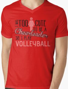I was too cute to be a Cheerleader. So I play volleyball Mens V-Neck T-Shirt