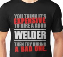 You thing its Expensive to hire a good Welder, then try hiring a Unisex T-Shirt