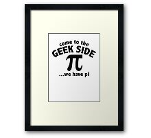 Come To The Geek Side ... We Have Pi Framed Print