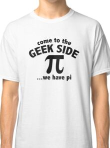 Come To The Geek Side ... We Have Pi Classic T-Shirt