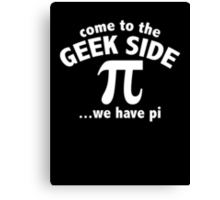 Come To The Geek Side ... We Have Pi Canvas Print