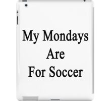 My Mondays Are For Soccer  iPad Case/Skin
