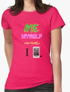 Me,Myself, and I Phone Womens Fitted T-Shirt