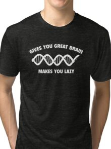 Gives You Great Brain. Makes You Lazy. Tri-blend T-Shirt