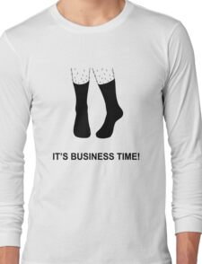 It's Business Time! Long Sleeve T-Shirt