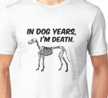 In Dog Years I'm Death Unisex T-Shirt