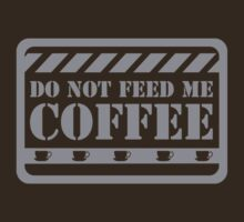 Do Not Feed Me Coffee by DesignFactoryD