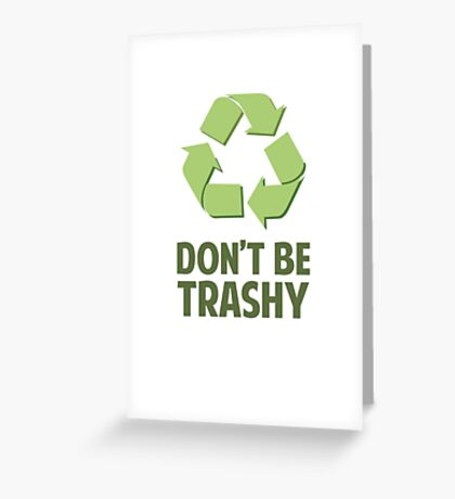 Don't Be Trashy Greeting Card
