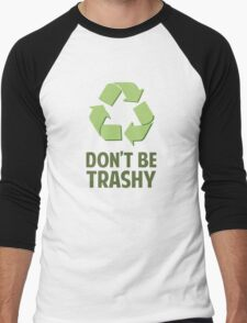 Don't Be Trashy Men's Baseball ¾ T-Shirt