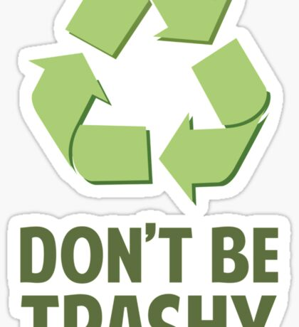 Don't Be Trashy Sticker