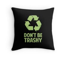 Don't Be Trashy Throw Pillow