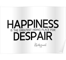 happiness: hiding place for despair - kierkegaard Poster