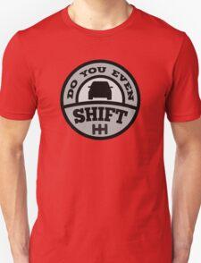 Do You Even Shift? Unisex T-Shirt