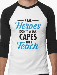 Real Heroes Don\'t Wear Capes - They Teach Men's Baseball ¾ T-Shirt