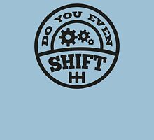 Do You Even Shift? Unisex T-Shirt