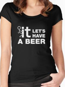 Fuck It Lets Have A Beer Women's Fitted Scoop T-Shirt
