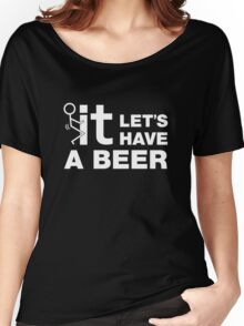 Fuck It Lets Have A Beer Women's Relaxed Fit T-Shirt